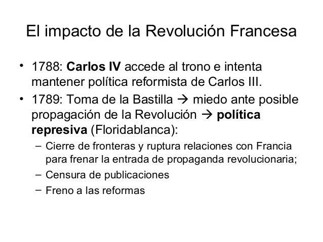 El impacto de la Revolución Francesa • 1788: Carlos IV accede al trono e intenta mantener política reformista de Carlos II...