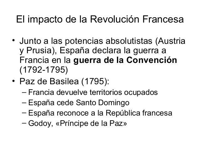 El impacto de la Revolución Francesa • Junto a las potencias absolutistas (Austria y Prusia), España declara la guerra a F...