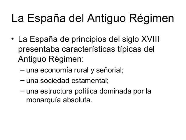 La España del Antiguo Régimen • La España de principios del siglo XVIII presentaba características típicas del Antiguo Rég...