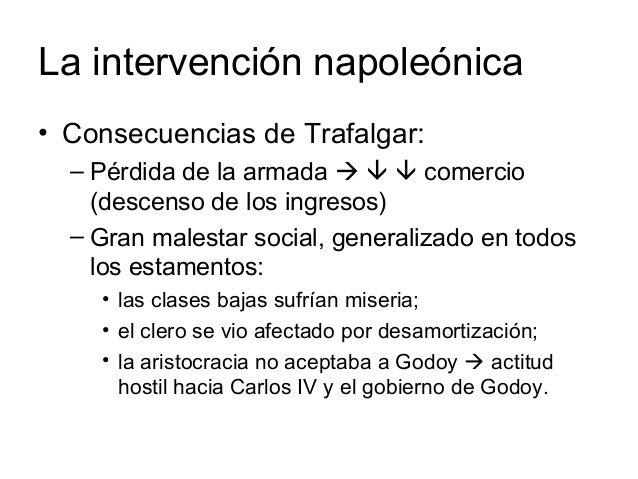 La intervención napoleónica • Consecuencias de Trafalgar: – Pérdida de la armada    comercio (descenso de los ingresos)...