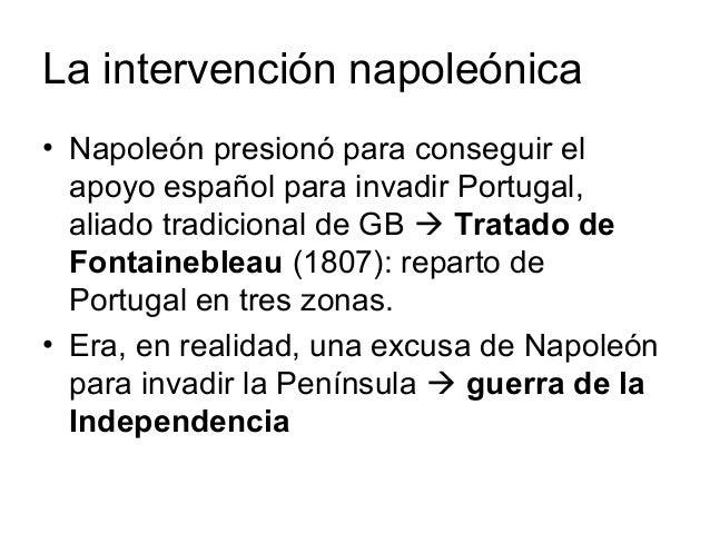 La intervención napoleónica • Napoleón presionó para conseguir el apoyo español para invadir Portugal, aliado tradicional ...