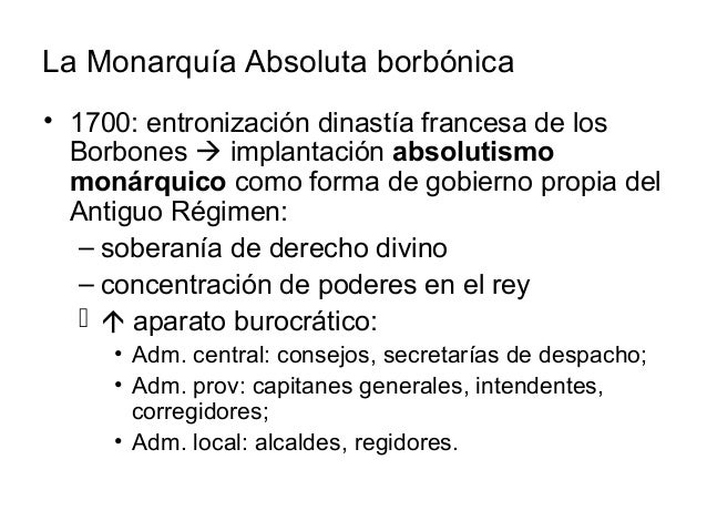 La Monarquía Absoluta borbónica • 1700: entronización dinastía francesa de los Borbones  implantación absolutismo monárqu...