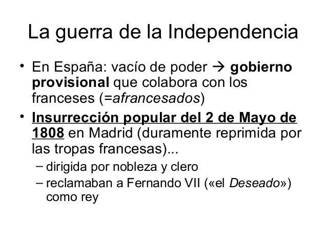 La guerra de la Independencia • En España: vacío de poder  gobierno provisional que colabora con los franceses (=afrances...