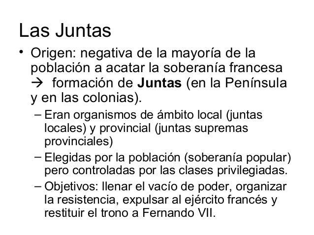 Las Juntas • Origen: negativa de la mayoría de la población a acatar la soberanía francesa  formación de Juntas (en la Pe...