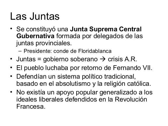 Las Juntas • Se constituyó una Junta Suprema Central Gubernativa formada por delegados de las juntas provinciales. – Presi...