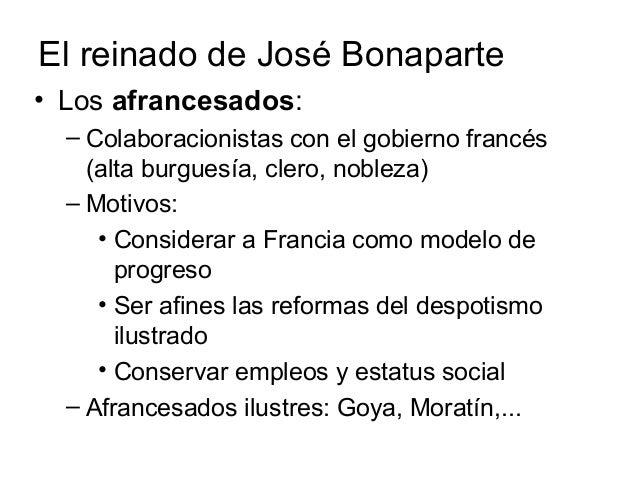 El reinado de José Bonaparte • Los afrancesados: – Colaboracionistas con el gobierno francés (alta burguesía, clero, noble...