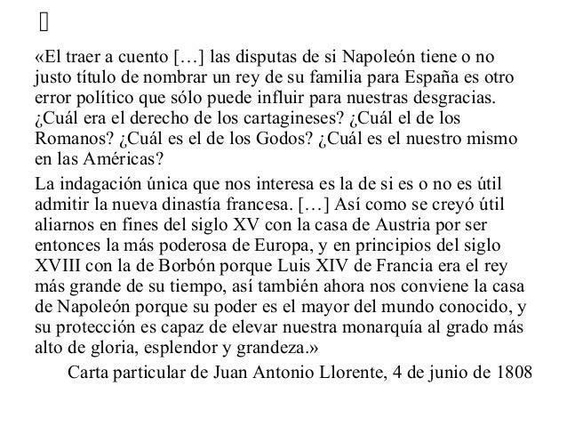 «El traer a cuento […] las disputas de si Napoleón tiene o no justo título de nombrar un rey de su familia para España es ...