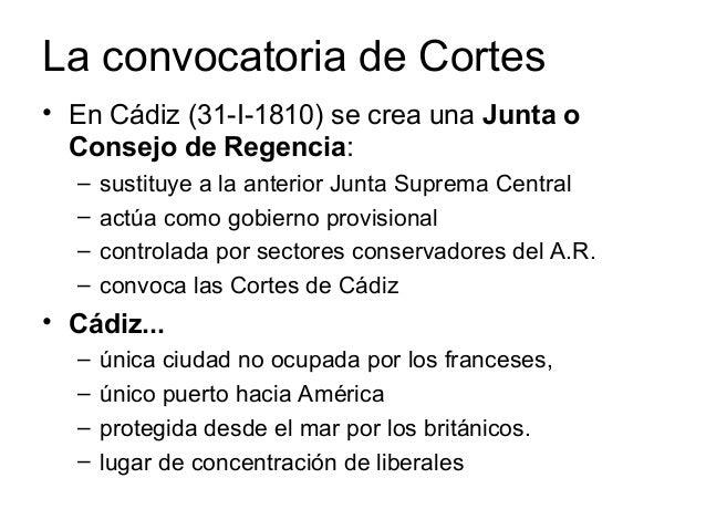 La convocatoria de Cortes • En Cádiz (31-I-1810) se crea una Junta o Consejo de Regencia: – sustituye a la anterior Junta ...