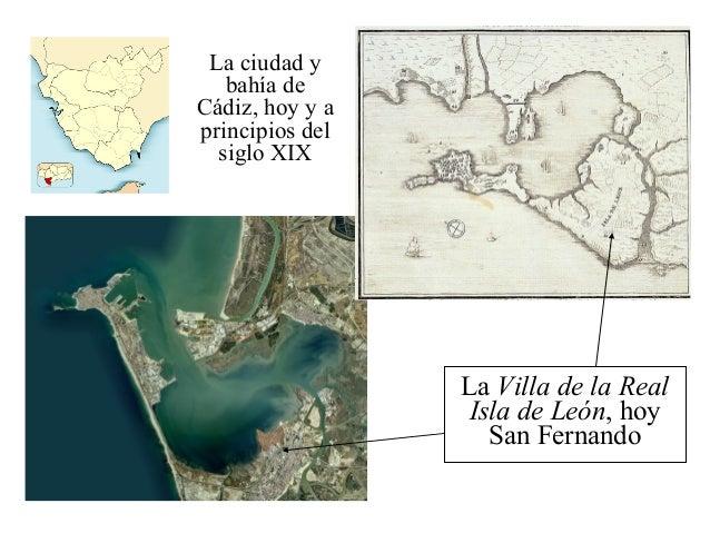 La ciudad y bahía de Cádiz, hoy y a principios del siglo XIX La Villa de la Real Isla de León, hoy San Fernando