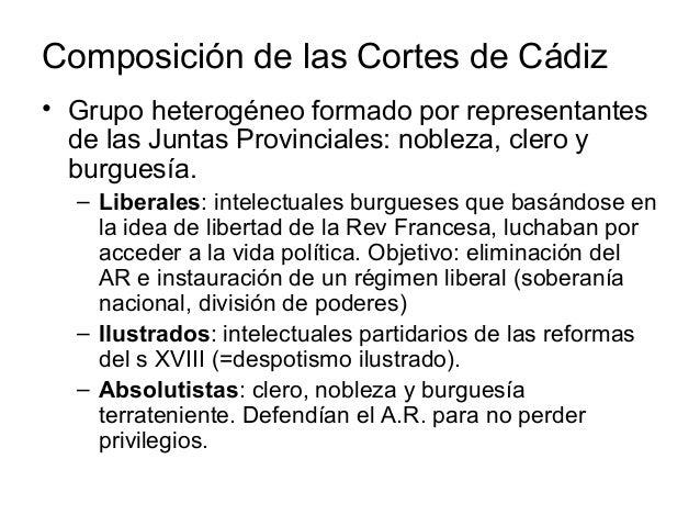 Composición de las Cortes de Cádiz • Grupo heterogéneo formado por representantes de las Juntas Provinciales: nobleza, cle...