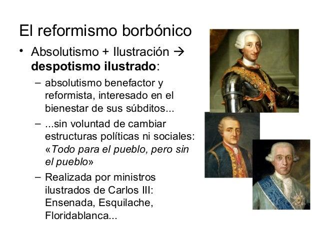 El reformismo borbónico • Absolutismo + Ilustración  despotismo ilustrado: – absolutismo benefactor y reformista, interes...