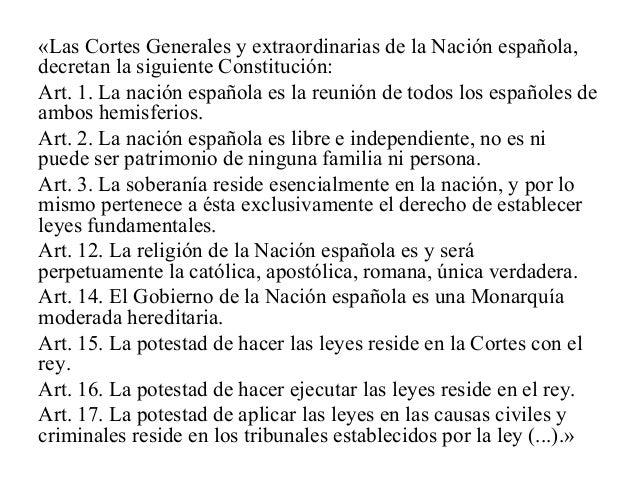 «Las Cortes Generales y extraordinarias de la Nación española, decretan la siguiente Constitución: Art. 1. La nación españ...
