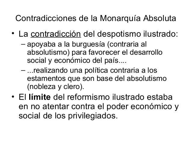 Contradicciones de la Monarquía Absoluta • La contradicción del despotismo ilustrado: – apoyaba a la burguesía (contraria ...