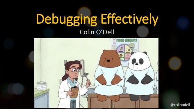 Debugging Effectively Colin O'Dell @colinodell