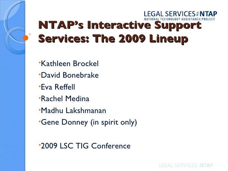 NTAP's Interactive Support Services: The 2009 Lineup <ul><li>Kathleen Brockel </li></ul><ul><li>David Bonebrake </li></ul>...