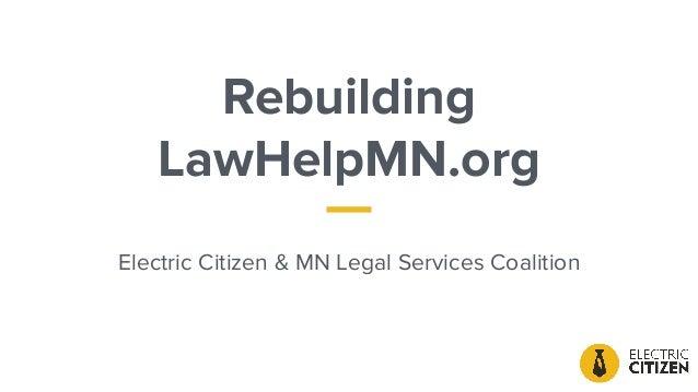 Rebuilding LawHelpMN.org Electric Citizen & MN Legal Services Coalition