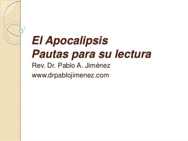 El Apocalipsis Pautas para su lectura Rev. Dr. Pablo A. Jiménez www.drpablojimenez.com