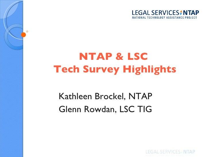 NTAP & LSC  Tech Survey Highlights Kathleen Brockel, NTAP Glenn Rowdan, LSC TIG