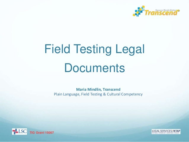 Field Testing Legal Documents TIG Grant 15007 Maria Mindlin, Transcend Plain Language, Field Testing & Cultural Competency