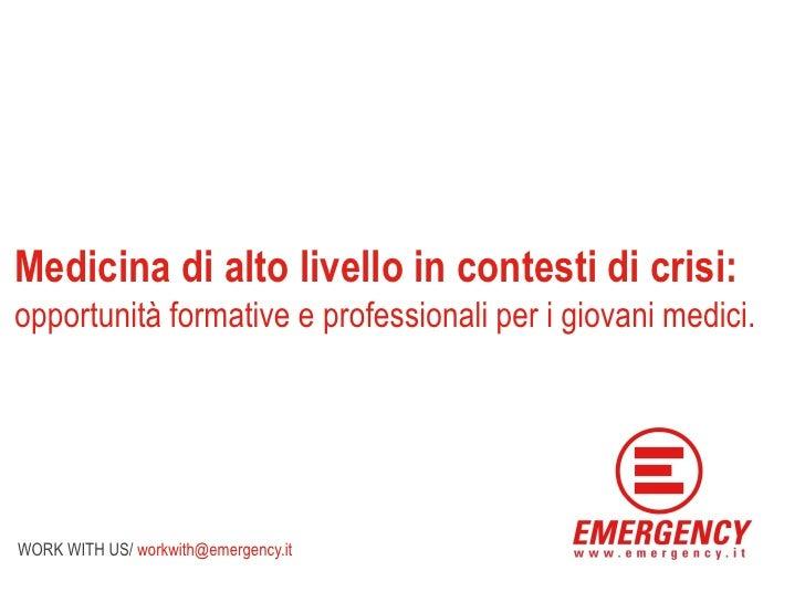 Medicina di alto livello in contesti di crisi:opportunità formative e professionali per i giovani medici.WORK WITH US/ wor...
