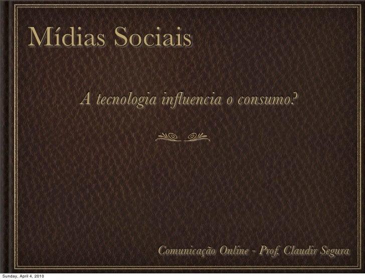 Mídias Sociais                          A tecnologia influencia o consumo?                                        Comunicaç...