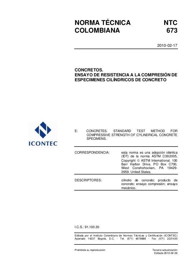 NORMA TÉCNICA NTC COLOMBIANA 673 2010-02-17 CONCRETOS. ENSAYO DE RESISTENCIA A LA COMPRESIÓN DE ESPECIMENES CILÍNDRICOS DE...