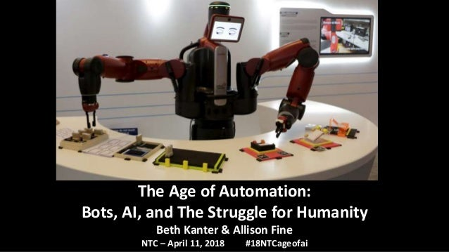 The Age of Automation: Bots, AI, and The Struggle for Humanity Beth Kanter & Allison Fine NTC – April 11, 2018 #18NTCageof...