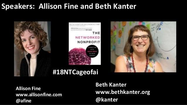 Speakers: Allison Fine and Beth Kanter #18NTCageofai Beth Kanter www.bethkanter.org @kanter Allison Fine www.allisonfine.c...