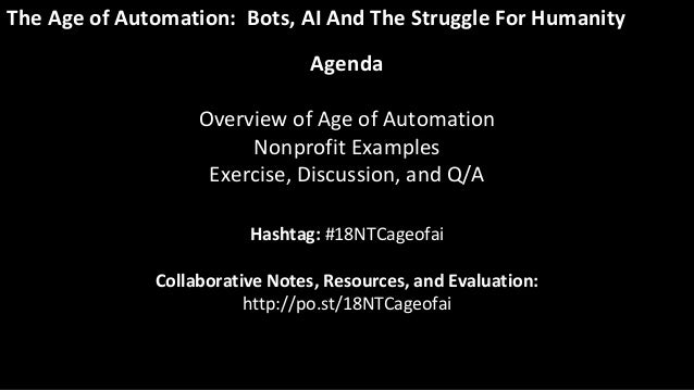 The Age of Automation: Bots, AI And The Struggle For Humanity Hashtag: #18NTCageofai Collaborative Notes, Resources, and E...