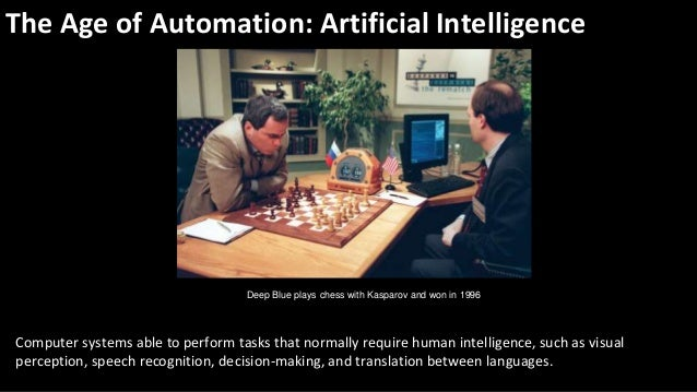 The Age of Automation: Machine Learning A form of Artificial Intelligence that uses algorithms to automatically find patte...