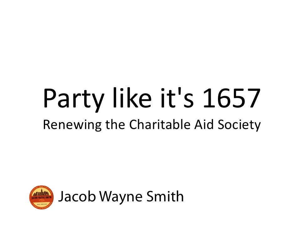 Party like it s 1657 Party like it's 1657 Renewing the Charitable Aid Society Renewing the Charitable Aid Society      Jac...