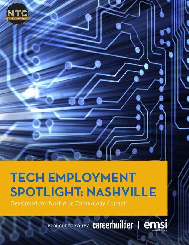 TECH EMPLOYMENT SPOTLIGHT NASHVILLE Developed for Nashville Technology Council BROUGHT TO YOU BY