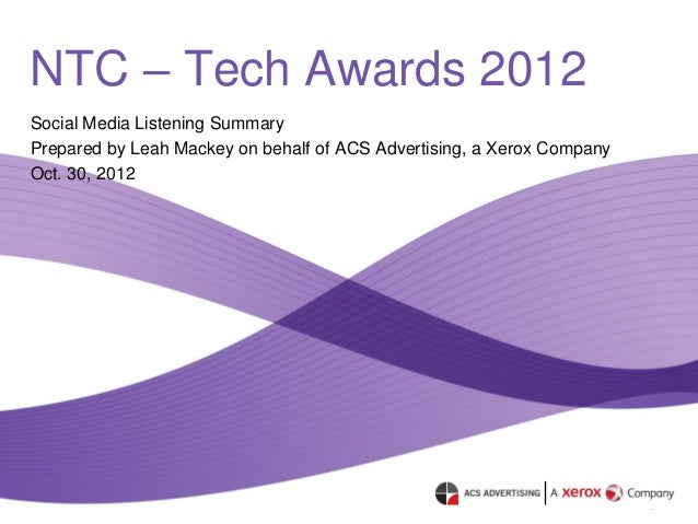 NTC – Tech Awards 2012Social Media Listening SummaryPrepared by Leah Mackey on behalf of ACS Advertising, a Xerox CompanyO...