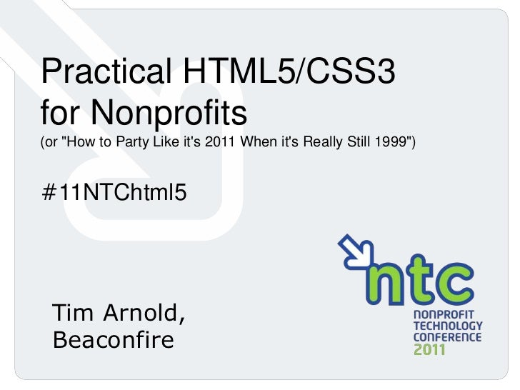 """Practical HTML5/CSS3<br />for Nonprofits<br />(or """"How to Party Like it's 2011 When it's Really Still 1999"""") <br />#11NTCh..."""