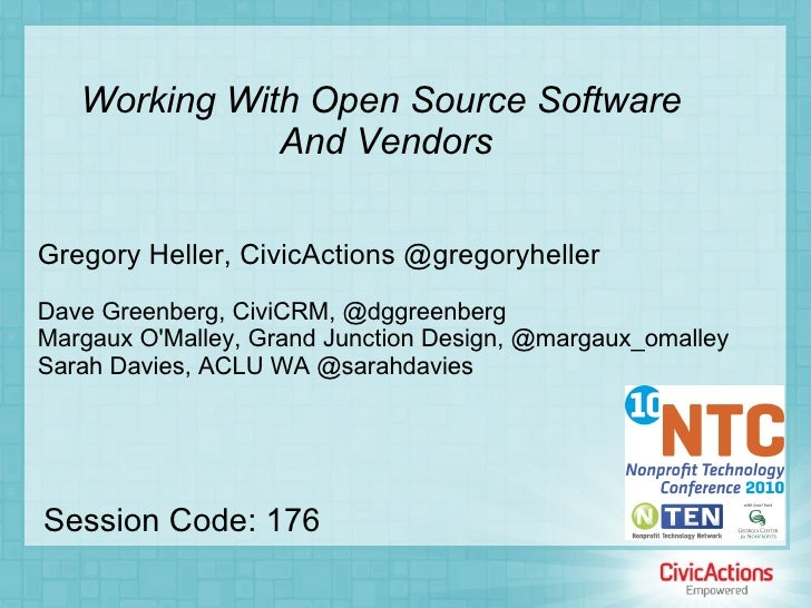 Working With Open Source Software  And Vendors Gregory Heller, CivicActions @gregoryheller Dave Greenberg, CiviCRM, @dggre...