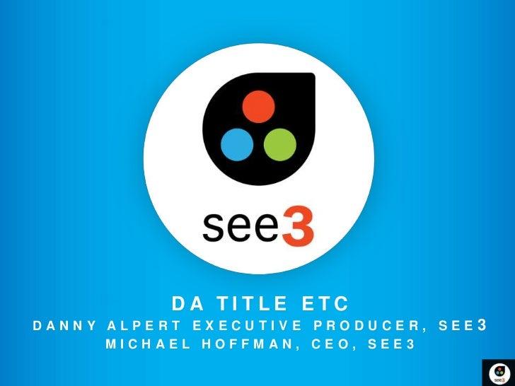 DA TITLE ETCDANNY ALPERT EXECUTIVE PRODUCER, SEE   3      MICHAEL HOFFMAN, CEO, SEE3