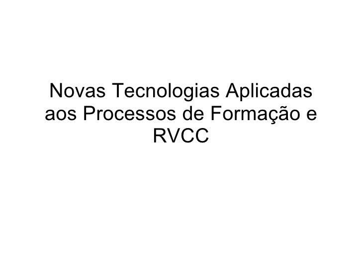 Novas Tecnologias Aplicadas aos Processos de Formação e RVCC