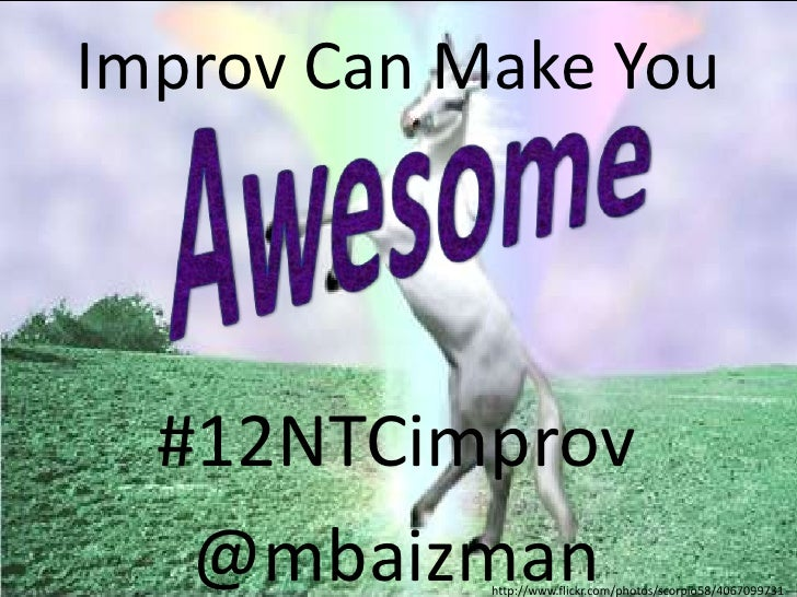 Improv Can Make You  #12NTCimprov   @mbaizmanhttp://www.flickr.com/photos/scorpio58/4067099731