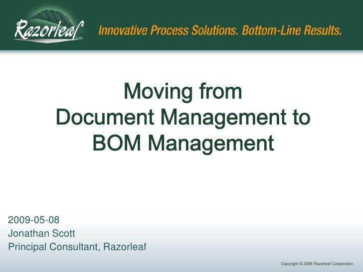 Moving fromDocument Management toBOM Management<br />2009-05-08<br />Jonathan Scott<br />Principal Consultant, Razorleaf<b...