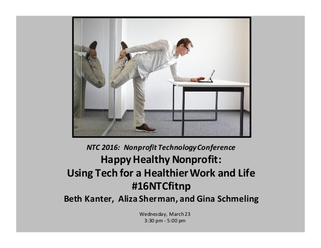 NTC	   2016:	   	   Nonprofit	   Technology	   Conference Happy	   Healthy	   Nonprofit:	    Using	   Tech	   for	   a	   ...