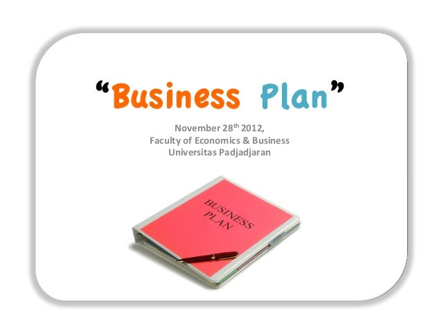 """Business Plan"" November	   28th	   2012,	   	    Faculty	   of	   Economics	   &	   Business	    Universitas	   Padjadjar..."