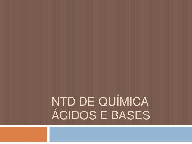 NTD DE QUÍMICA  ÁCIDOS E BASES