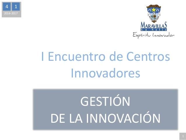 4 1 2016-2017 GESTIÓN DE LA INNOVACIÓN 1 I Encuentro de Centros Innovadores