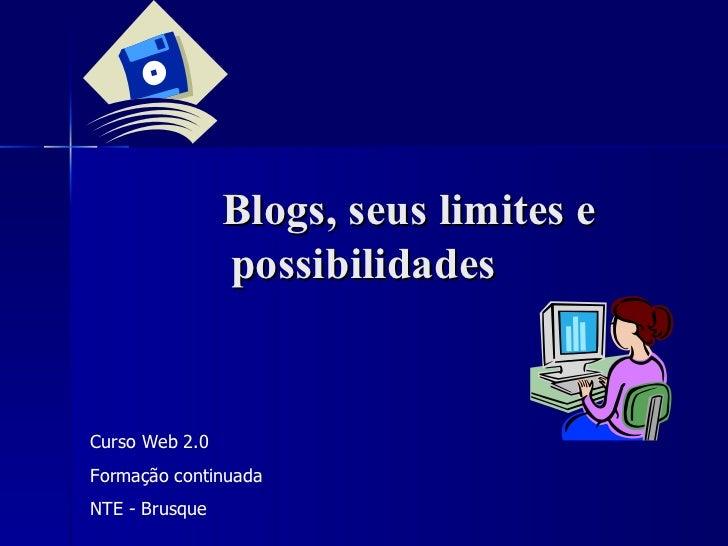 Blogs, seus limites e possibilidades   Curso Web 2.0 Formação continuada NTE - Brusque