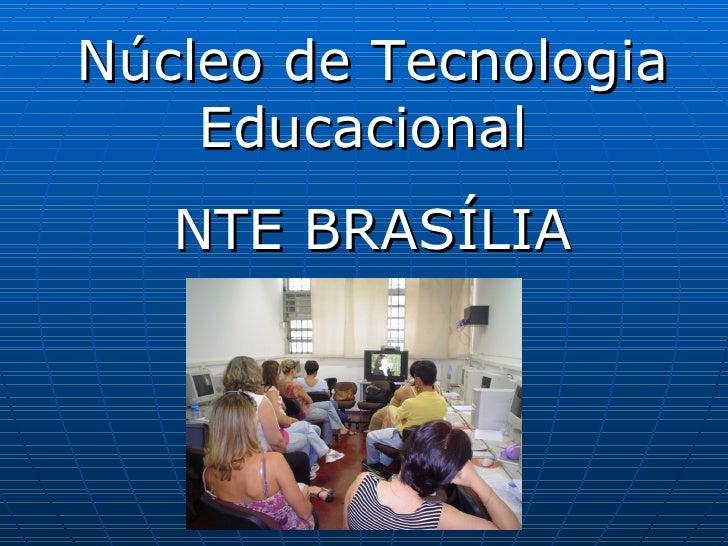 Núcleo de Tecnologia Educacional  NTE BRASÍLIA