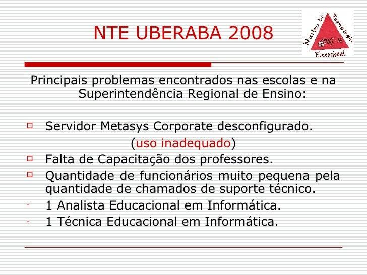 <ul><li>Principais problemas encontrados nas escolas e na Superintendência Regional de Ensino: </li></ul><ul><li>Servidor ...