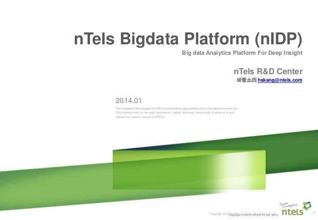 Smart Network 사업 제안 l 1 l Copyright © 2013 NTELS Co Ltd. All rights reserved. nTels Bigdata Platform (nIDP) Big data Analy...