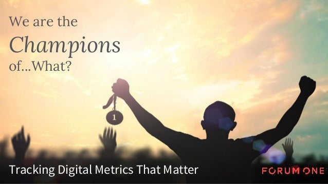 We are the Champions of...What? Tracking Digital Metrics That Matter
