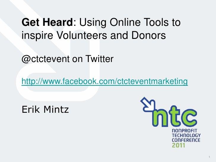 Get Heard: Using Online Tools toinspire Volunteers and Donors@ctctevent on Twitterhttp://www.facebook.com/ctcteventmarketi...
