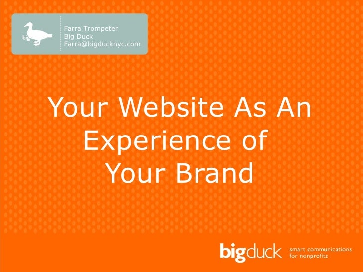 Your Website As An Experience of  Your Brand Farra Trompeter Big Duck [email_address]